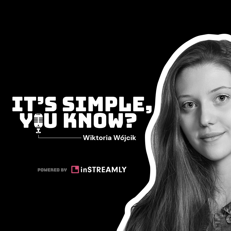 Wiktoria Wójcik - Empower streamers and their audience: this is what inSTREAMLY wanted to inspire